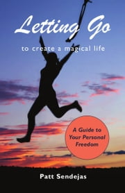 Letting Go to Create a Magical Life ebook by Pat Sendejas