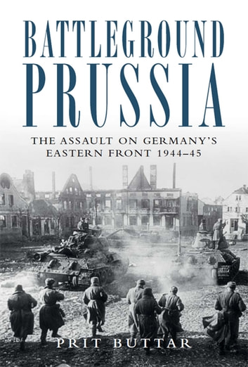 Battleground Prussia - The Assault on Germany's Eastern Front 1944–45 eBook by Prit Buttar