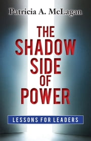 The Shadow Side of Power - Lessons for Leaders ebook by Patricia A McLagan