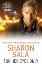 For Her Eyes Only (36 Hours, Book 4) 電子書 by Sharon Sala