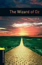 The Wizard of Oz, Oxford Bookworms Library ebook by L. Frank Baum