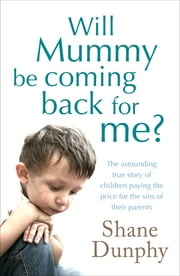 Will Mummy Be Coming Back for Me? ebook by Shane Dunphy