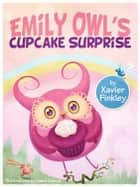 Emily Owl's Cupcake Surprise ebook by Xavier Finkley