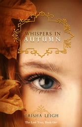 Whispers in Autumn - (The Last Year, #1) ebook by Trisha Leigh