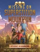 Missing on Superstition Mountain ebook by Elise Broach, Antonio Javier Caparo