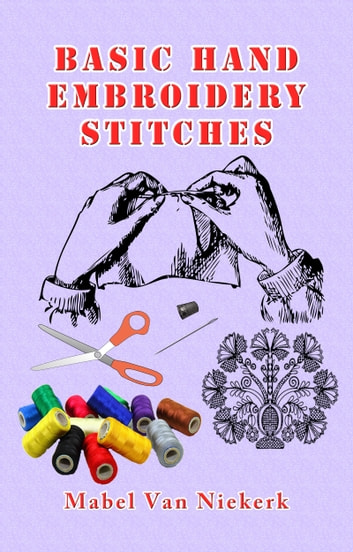 Basic Hand Embroidery Stitches ebook by Mabel Van Niekerk