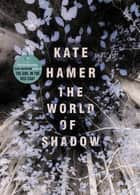 The World of Shadow ebook by Kate Hamer