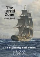 The Torrid Zone - The Fighting Sail Series, #6 ebook by Alaric Bond