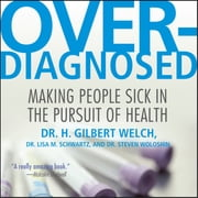 Overdiagnosed - Making People Sick in Pursuit of Health audiobook by Lisa M. Schwartz, M.D., H. Gilbert Welch, M.D., Steven Woloshin, M.D.