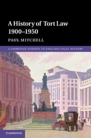 A History of Tort Law 1900–1950 ebook by Paul Mitchell
