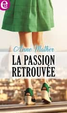 La passion retrouvée ebook by Anne Mather