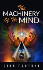 The Machinery of the Mind ebook by Dion Fortune