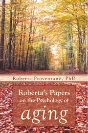 Roberta's Papers on the Psychology of Aging ebook by Roberta Provenzano, PhD