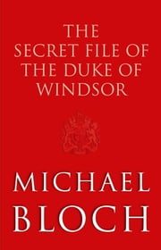 The Secret File of the Duke of Windsor ebook by Michael Bloch