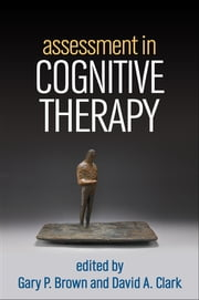 Assessment in Cognitive Therapy ebook by Gary P. Brown, PhD,David A. Clark, PhD