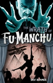 Fu-Manchu - The Wrath of Fu-Manchu and Other Stories ebook by Sax Rohmer