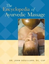 The Encyclopedia of Ayurvedic Massage ebook by Dr. John Douillard, DC, CAP