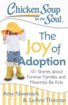 Chicken Soup for the Soul: The Joy of Adoption ebook by Amy Newmark,LeAnn Thieman