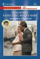 Diagnosis: Expecting Boss's Baby (Mills & Boon American Romance) ebook by Jacqueline Diamond