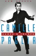 Vamps & Tramps - New Essays ebook by Camille Paglia
