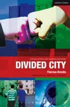 Divided City - The Play ebook by Theresa Breslin, Paul Bunyan, Martin Travers,...