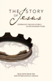 The Story of Jesus, NIV - Experience the Life of Jesus as One Seamless Story ebook by Zondervan