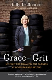 Grace and Grit - My Fight for Equal Pay and Fairness at Goodyear and Beyond ebook by Lilly Ledbetter,Lanier Scott Isom