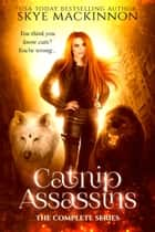 Catnip Assassins: Books 1-7 - The Complete Series ebook by Skye MacKinnon