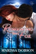 Romancing the Fox ebook by Marissa Dobson