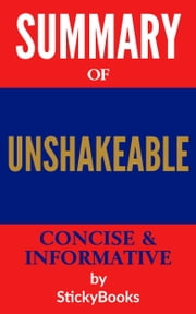 "Summary of ""Unshakeable"" by Tony Robbins - Concise & Informative Summary - StickyBooks ebook by StickyBooks"