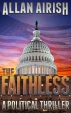 The Faithless: A Political Thriller ebook by Allan Airish
