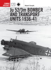 Ju 52/3m Bomber and Transport Units 1936-41 ebook by Kobo.Web.Store.Products.Fields.ContributorFieldViewModel
