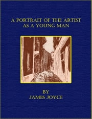 A Portrait of the Artist as a Young Man (Illustrated) ebook by James Joyce