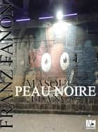 Peau noire, masques blancs ebook by Franz Fanon