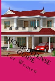 Home Defense Guide - For Women ebook by steven school