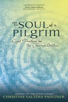 The Soul of a Pilgrim - Eight Practices for the Journey Within ebook by Christine Valters Paintner