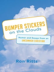 Bumper Stickers on the Clouds - Humor and Essays from an Uncommon Christian ebook by Ron Ritts