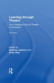 Learning Through Theatre - The Changing Face of Theatre in Education ebook by Anthony Jackson,Chris Vine