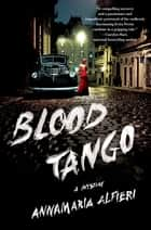 Blood Tango - A Mystery ebook by Annamaria Alfieri