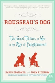 Rousseau's Dog - Two Great Thinkers At War in the Age of Enlightenment ebook by David Edmonds,John Eidinow