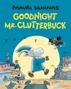 Goodnight, Mr. Clutterbuck ebook by Mauri Kunnas, Jill Timbers, Mauri Kunnas