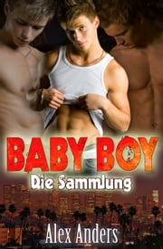 Baby Boy 1-4: Die Sammlung ebook by Alex Anders