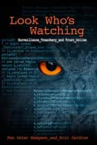 Look Who's Watching - Surveillance, Treachery and Trust Online ebook by Fen Osler Hampson, Eric Jardine