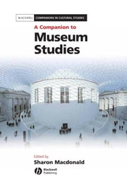 A Companion to Museum Studies ebook by Sharon Macdonald