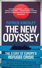 The New Odyssey - The Story of Europe's Refugee Crisis ebook by Patrick Kingsley