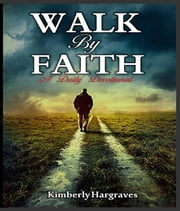 Walk By Faith - A Daily Devotional ebook by Kimberly Hargraves