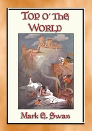 TOP o' the WORLD - A Once Upon a Time Children's Fantasy Tale ebook by Mark E. Swan