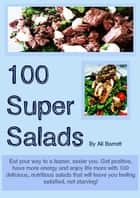 100 Super Salads - Eating healthy doesn't have to be boring! ebook by Ali Barrett