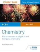 CCEA AS Chemistry Student Guide: Unit 1: Basic concepts in Physical and Inorganic Chemistry ebook by Alyn G. McFarland