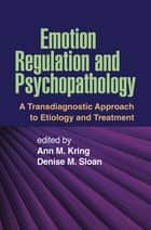 Emotion Regulation and Psychopathology ebook by Ann M. Kring, PhD,Denise M. Sloan, PhD